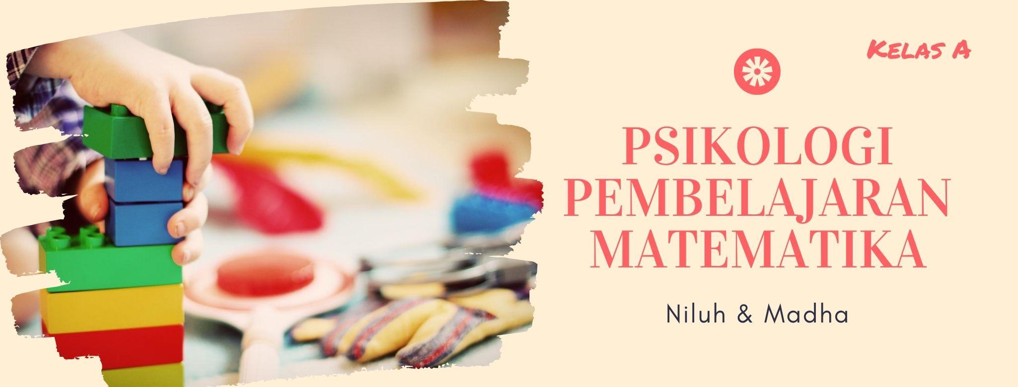 Psikologi Pembelajaran Matematika A (PMAT I/2020/2021) -NEW